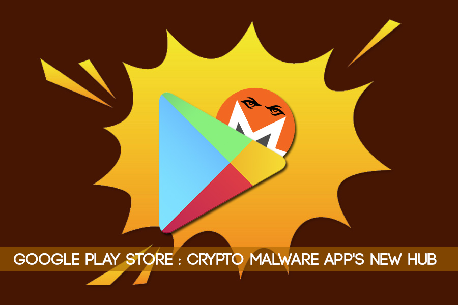 Google Play: A Host For Cryptocurrency Malware