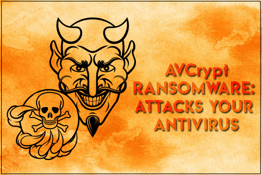 AVCrypt Ransomware: Targeting The Endpoint Defenses
