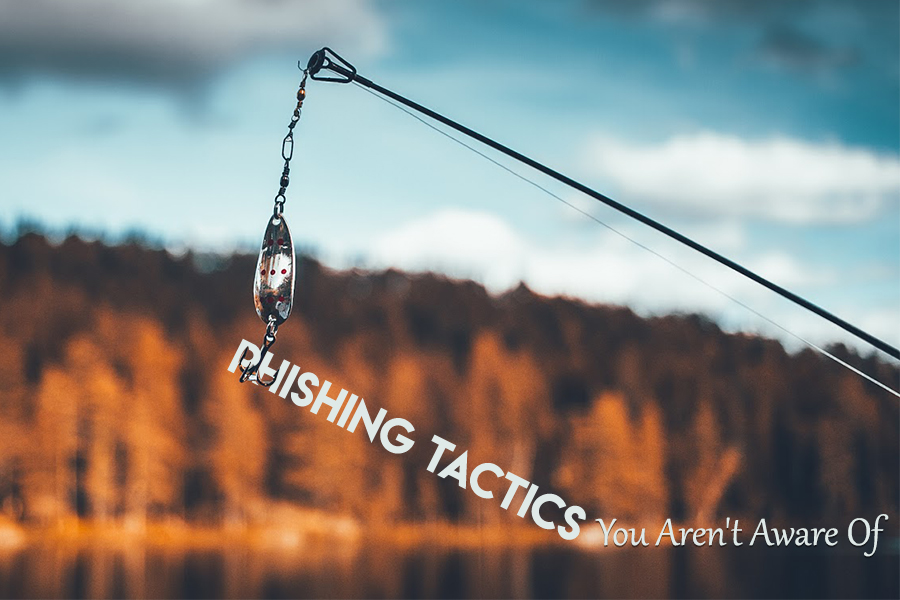 Phishing Tactics You Aren't Aware Of