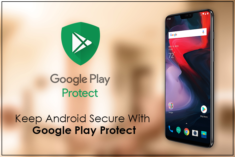 How Google Play Protect Helps to Secure Your Android