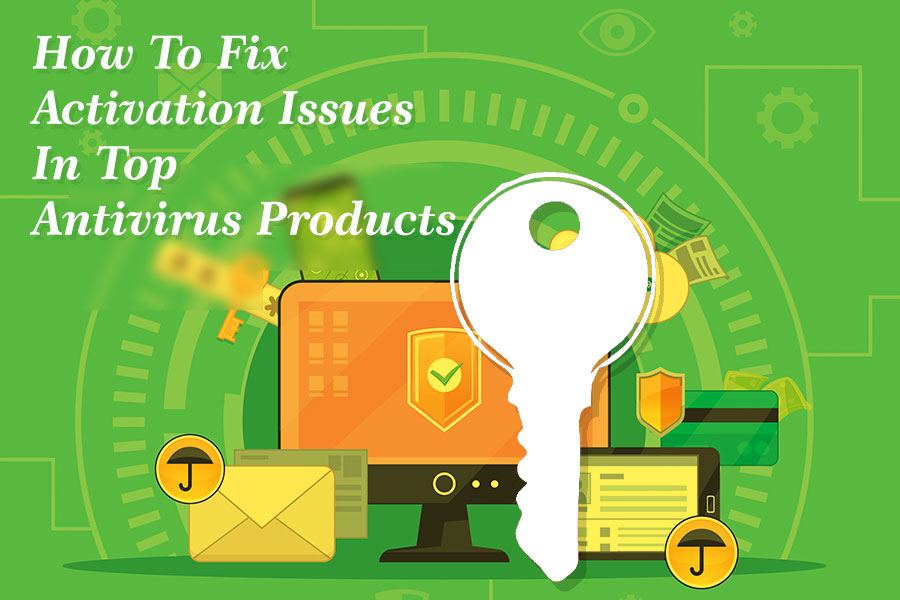 How To Fix Activation Issues In Top Antivirus Products