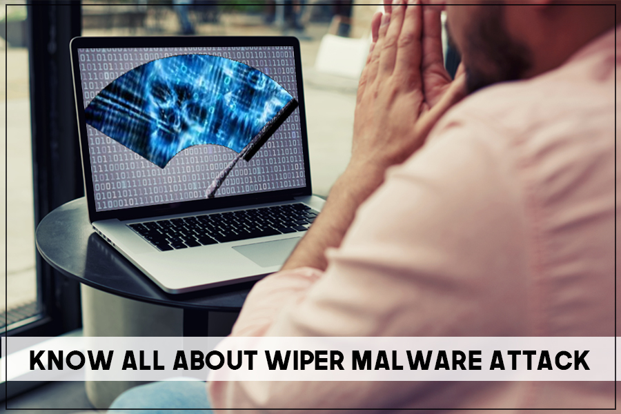 Wiper Malware: An Insight Into One Of The Most Destructive Malware