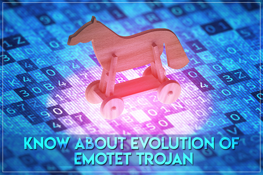 Emotet Trojan- A Banking Trojan Which Has Evolved Dangerously