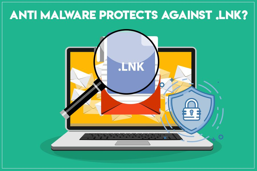 Can Anti Malware Protect Against .LNK Cyberattacks?
