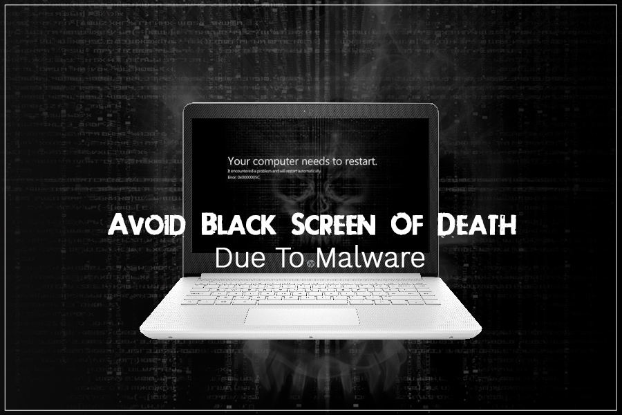 Want To Avoid Black Screen Of Death Error? Scan For Malware!