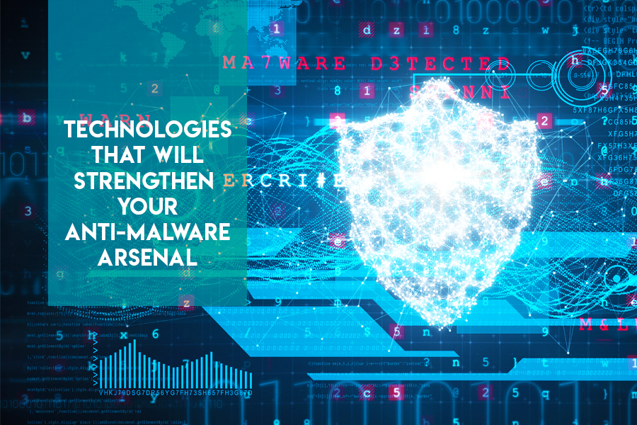 Technologies That Will Strengthen Your Anti-Malware Armory