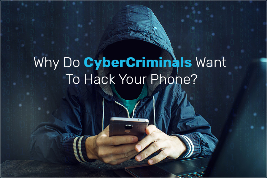 Why Do Cyber Criminals Want To Hack Your Phone?