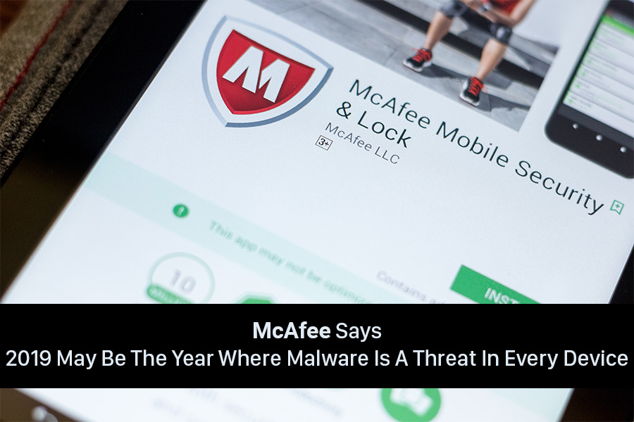 2019 May Have Malware In Every Device Says McAfee