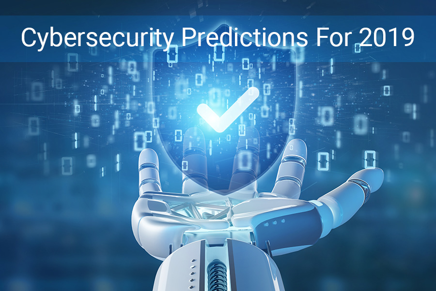 5 Cybersecurity Predictions For 2019 You Must Know