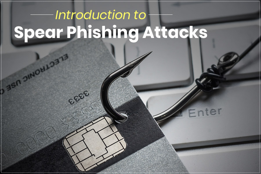 A Guide To Protect Yourself From Spear Phishing Attacks
