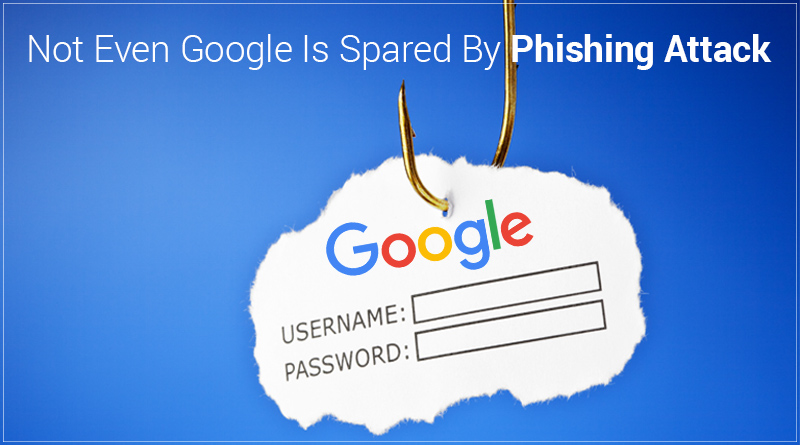 Not Even Google Is Spared from Phishing
