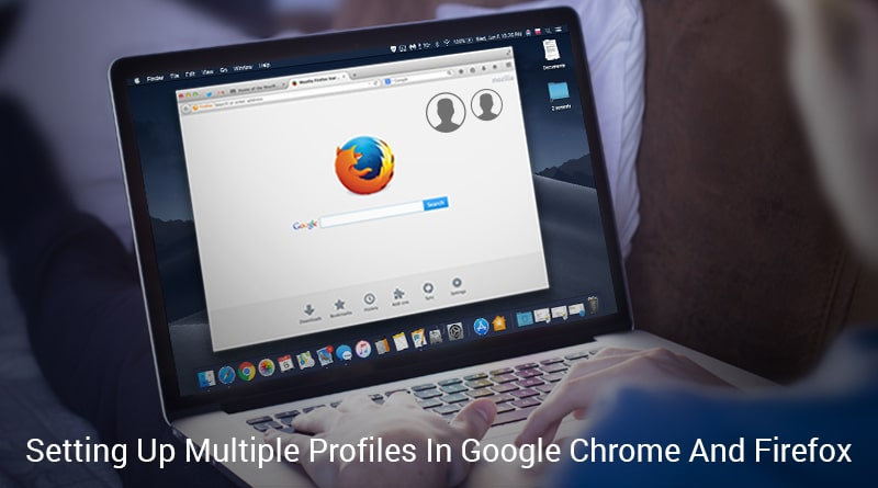 How To Create And Manage Multiple User Profiles In Google Chrome And Firefox?