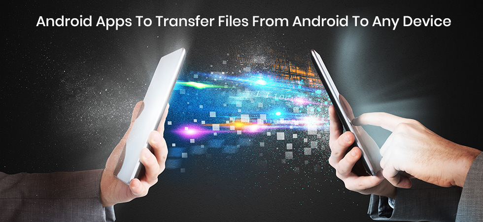 Top 5 Android Apps to Transfer Files from Android to Any Device