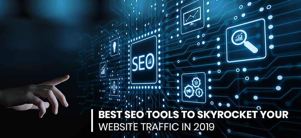 7 Best SEO Tools to Skyrocket Your Website Traffic in 2019