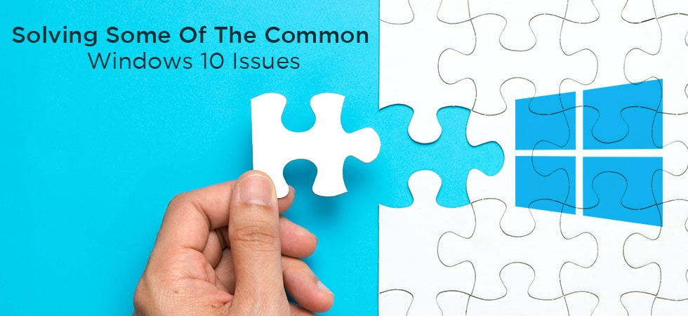 Common Windows 10 Issues and How to Tackle Them