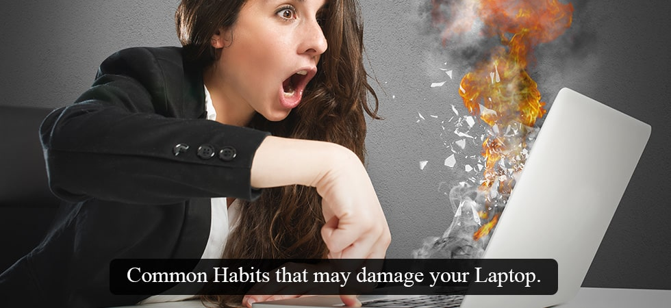 Common Habits That May Damage Your Laptop