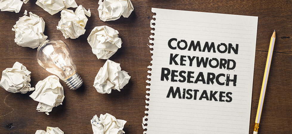 7 Common Keyword Research Mistakes You Should Avoid
