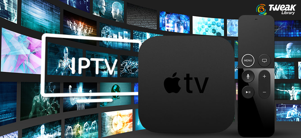 Enhance Your Viewing Experience With These Best IPTV Apps for Apple TV in 2021