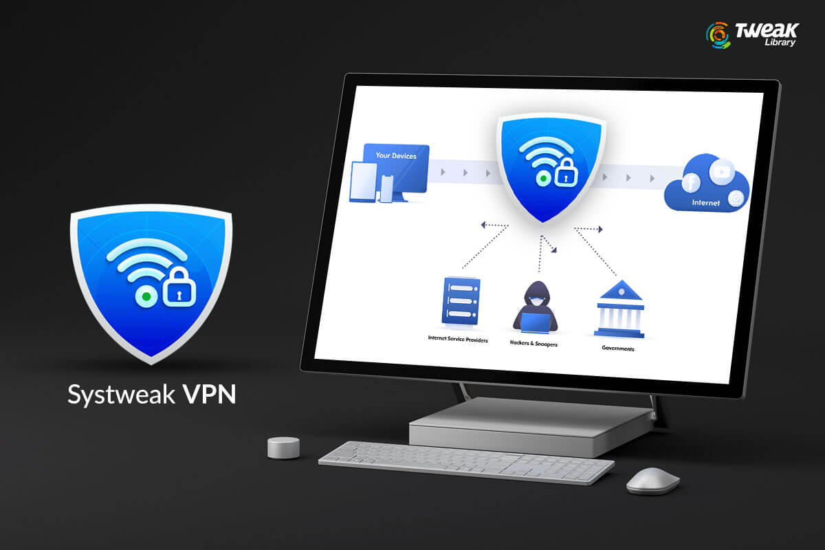 Systweak VPN – Best VPN for Improved Security and Speed