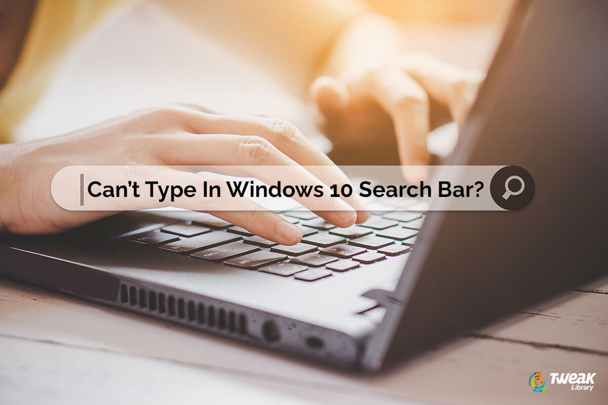 Can't Type In Windows 10 Search Bar? Here's What You Can Do