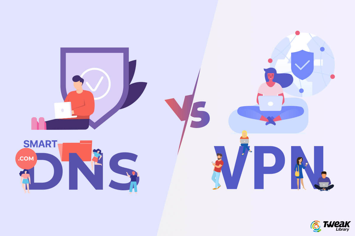 Smart DNS VS VPN  – The Unbiased Comparison