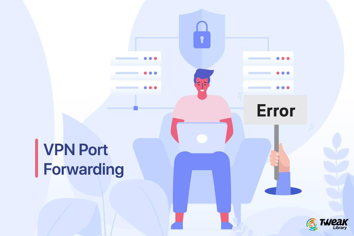 What is Port Forwarding| Need for VPN Port Forwarding?