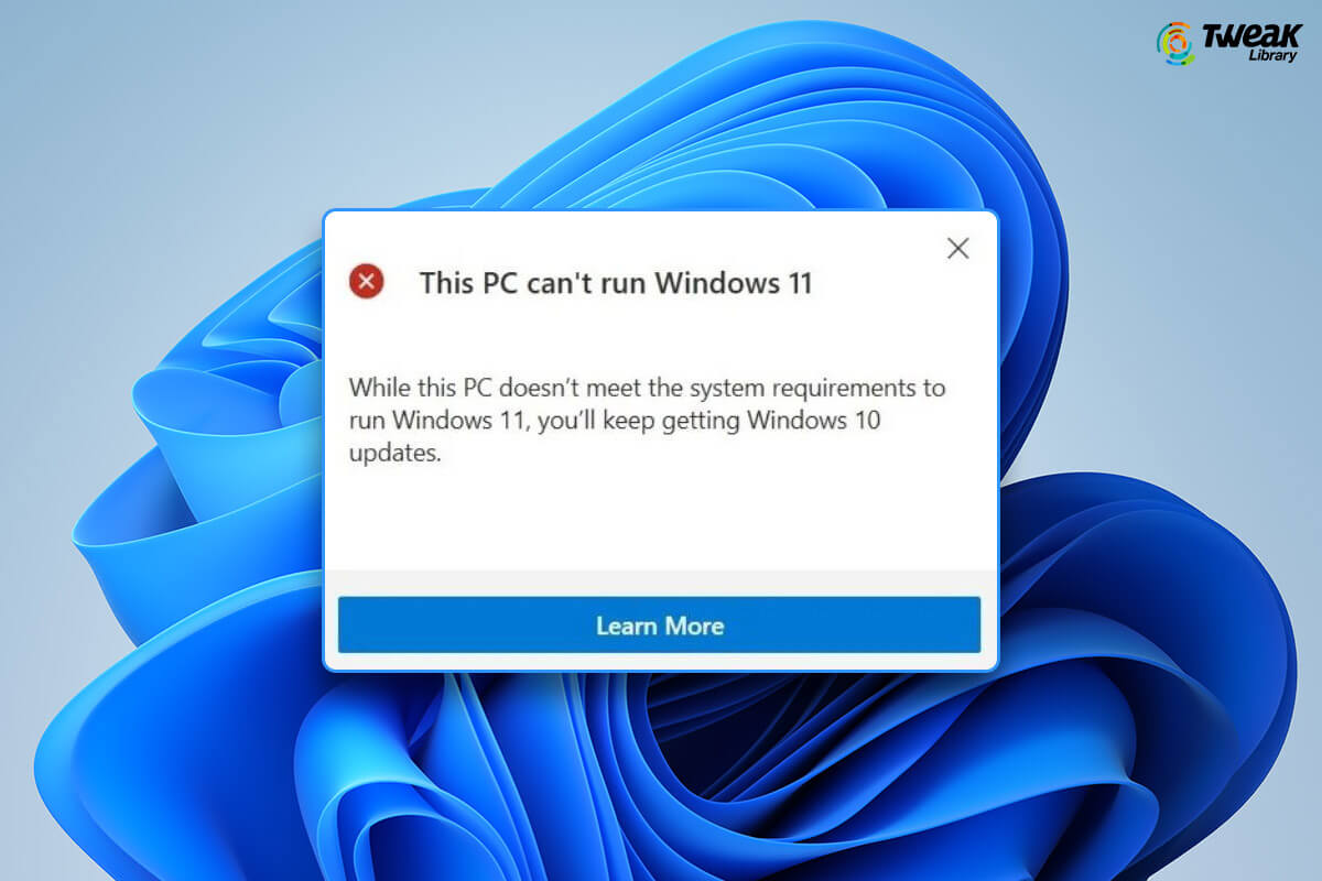 """Ways To Fix The """"This PC Can't Run Windows 11"""" Error"""