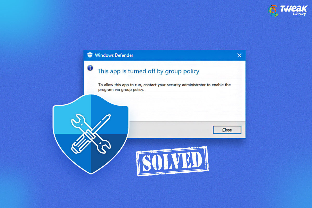 Ways To Fix – Windows Defender Is Blocked By Group Policy