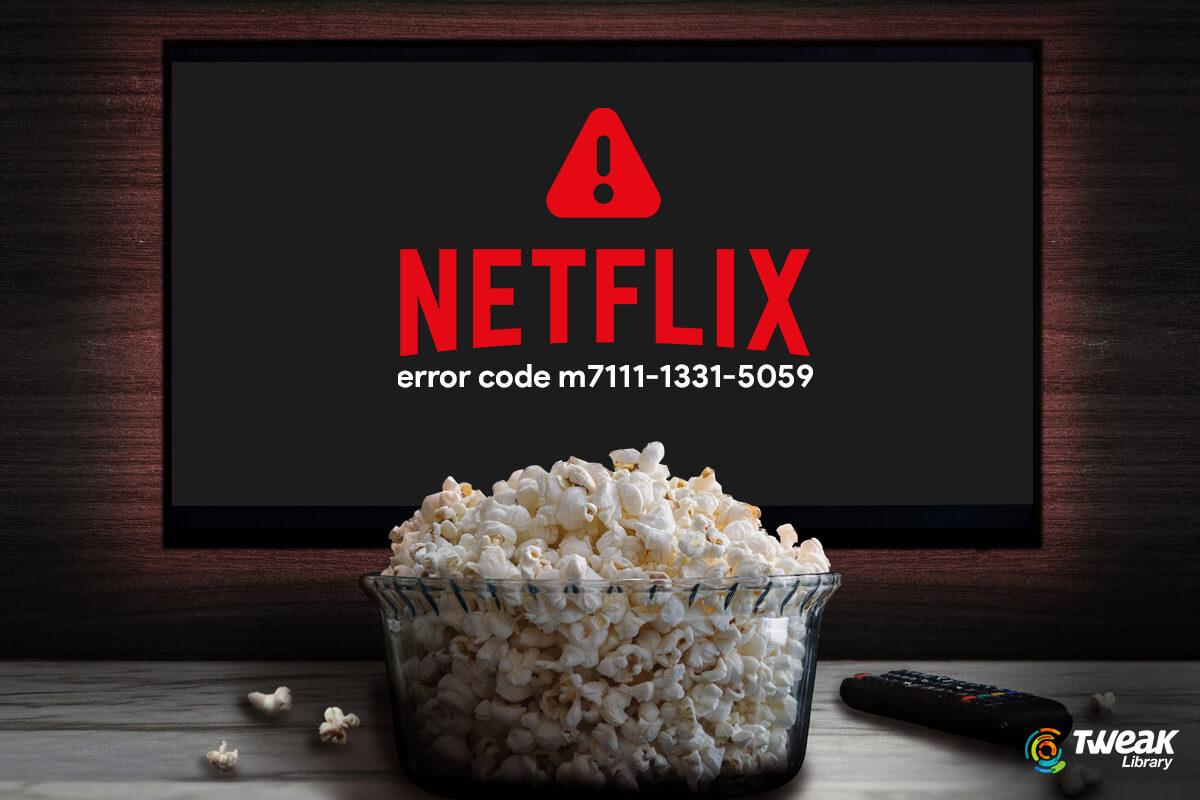 What is Netflix Error Code: m7111-1331-5059 & How To Fix It (2021)